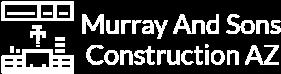 Murray And Sons Construction AZ